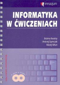okładka Informatyka w ćwiczeniach z płytą CD Gimnazjum, Książka | Bożena Kwaśny, Andrzej Szymczak, Maciej Wiłun