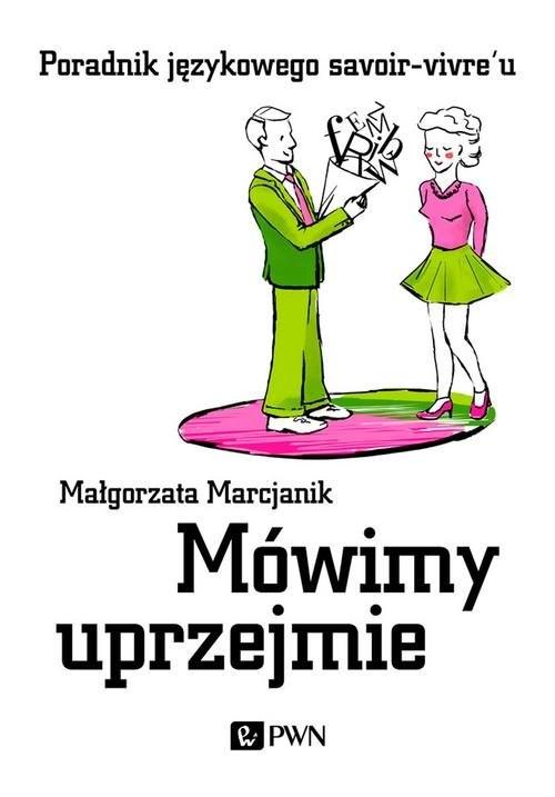 okładka Mówimy uprzejmie Poradnik językowego savoir-vivre'u, Książka | Małgorzata  Marcjanik
