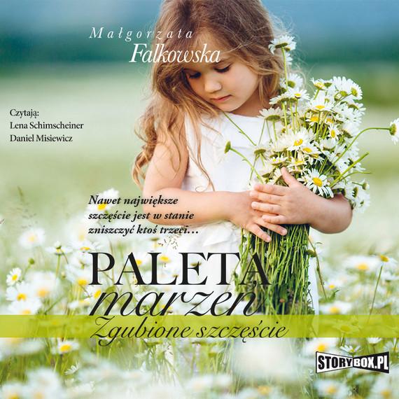okładka Paleta marzeń. Zgubione szczęścieaudiobook | MP3 | Małgorzata Falkowska