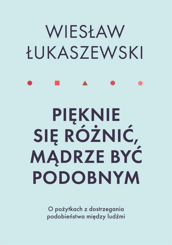 okładka Pięknie się różnić, mądrze być podobnymebook | epub, mobi | Wiesław  Łukaszewski