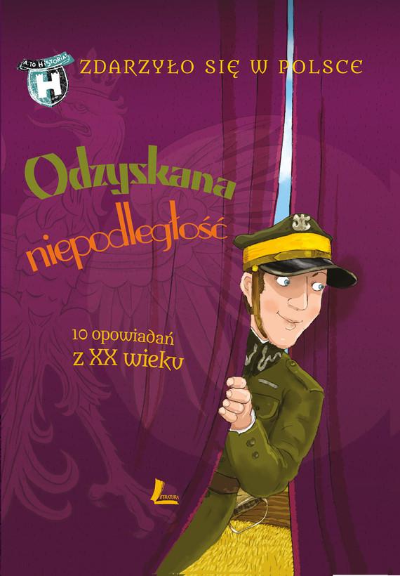 okładka Odzyskana niepodległość, Ebook | Grażyna Bąkiewicz, Kazimierz Szymeczko, Paweł Wakuła