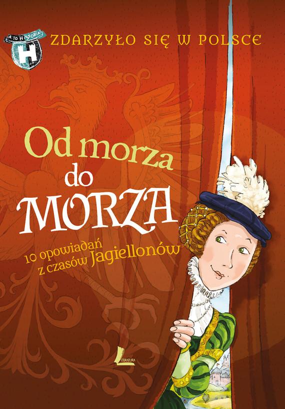okładka Od morza do morza, Ebook | Grażyna Bąkiewicz, Kazimierz Szymeczko, Paweł Wakuła