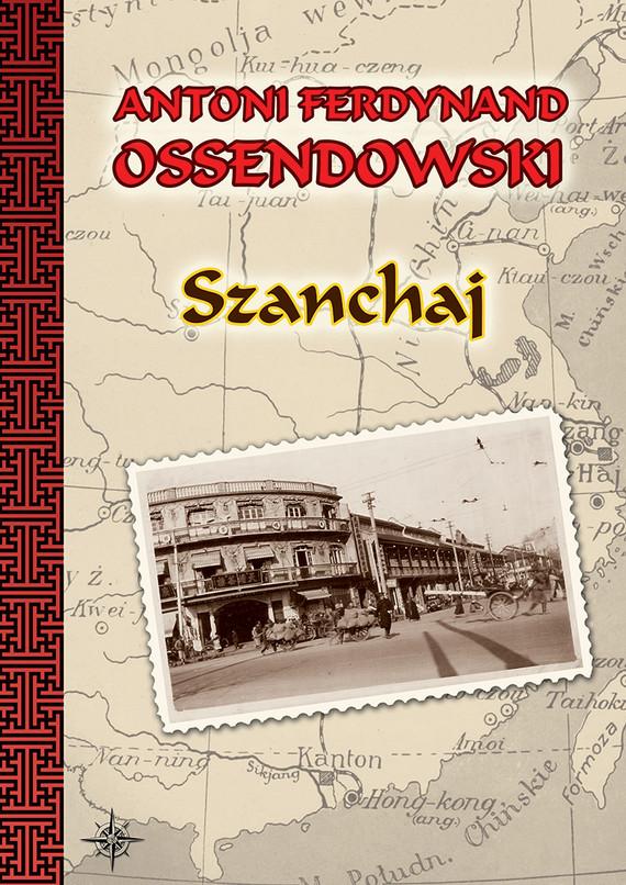 okładka Szanchajebook | epub, mobi | Antoni Ferdynand Ossendowski