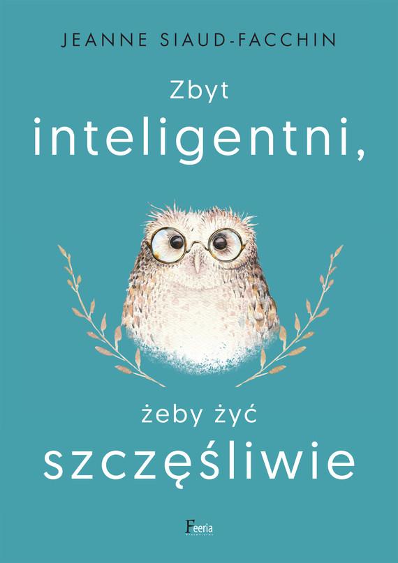 okładka Zbyt inteligentni, żeby żyć szczęśliwieebook   epub, mobi   Siaud-Facchin Jeanne