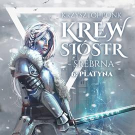 okładka Krew sióstr. Srebrna: Platynaaudiobook | MP3 | Krzysztof Bonk