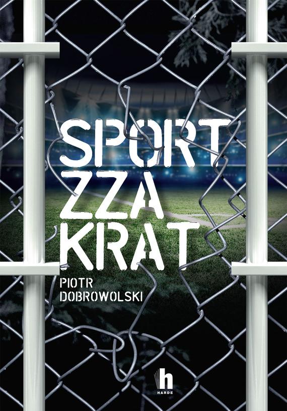okładka Sport zza kratebook | epub, mobi | Piotr Dobrowolski