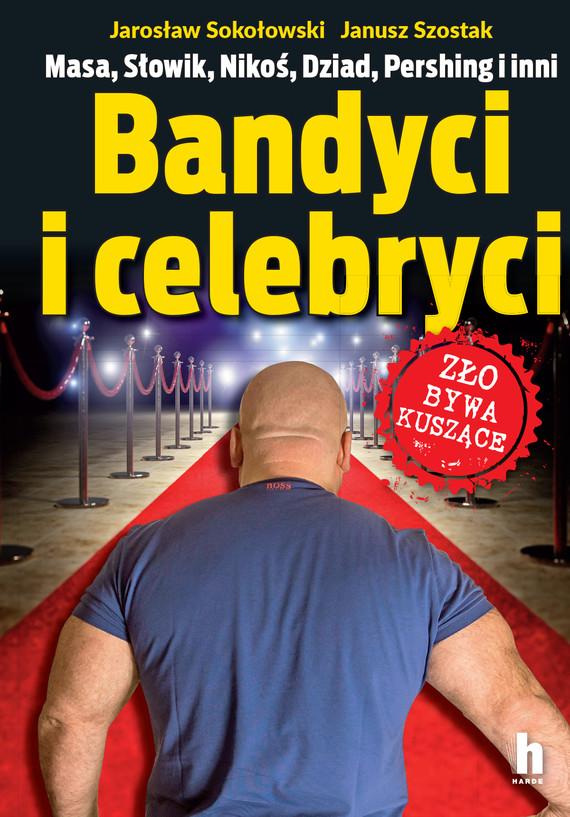 okładka Bandyci i celebryciebook | epub, mobi | Janusz Szostak, Jarosław Sokołowski