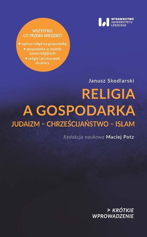 okładka Religia a gospodarka Judaizm – Chrześcijaństwo – Islam, Książka | Janusz  Skodlarski