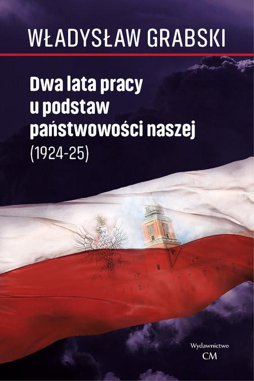 okładka Dwa lata pracy u podstaw państwowości naszej (1924-1925), Książka   Grabski Władysław