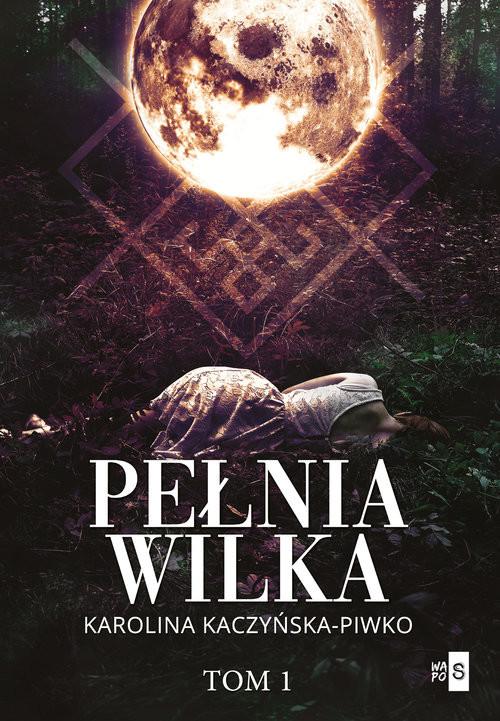 okładka Pełnia wilka, Książka | Karolina Kaczyńska-Piwko