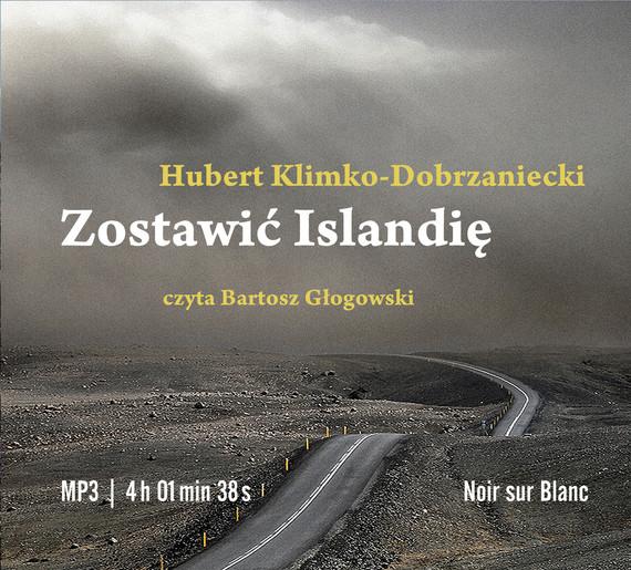okładka Zostawić Islandię, Audiobook | Hubert Klimko-Dobrzaniecki