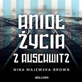okładka Anioł życia z Auschwitz, Audiobook   Nina Majewska-Brown