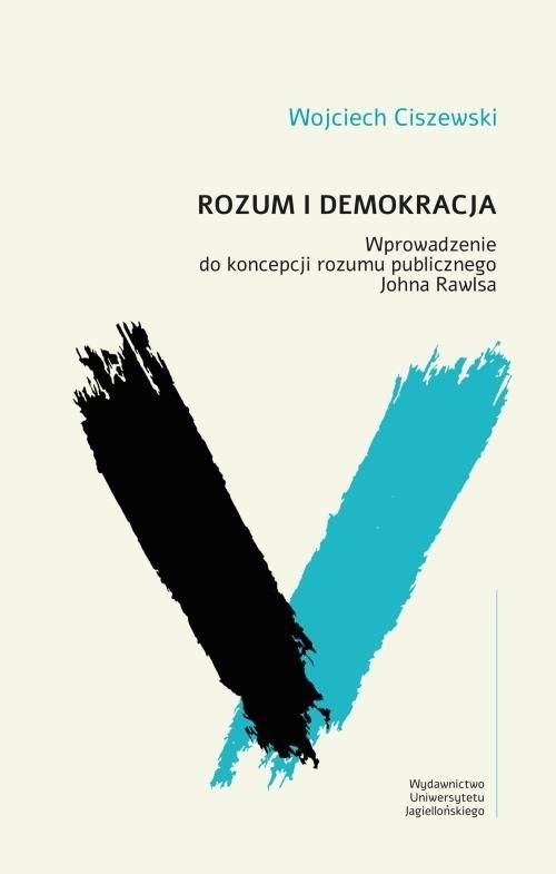 okładka Rozum i demokracja Wprowadzenie do koncepcji rozumu publicznego Johna Rawlsa, Książka | Ciszewski Wojciech