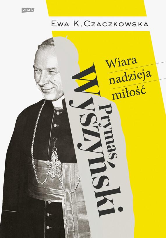 okładka Prymas Wyszyński.  Wiara, nadzieja, miłość., Ebook | Ewa K. Czaczkowska