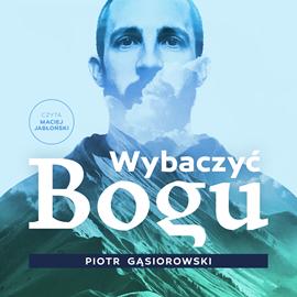 okładka Wybaczyć Boguaudiobook | MP3 | Gąsiorowski Piotr
