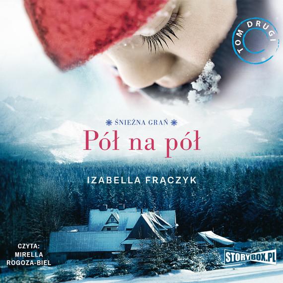 okładka Śnieżna Grań. Tom 2. Pół na półaudiobook | MP3 | Izabella Frączyk