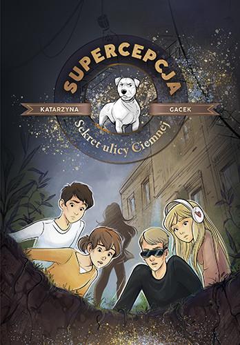 okładka Supercepcja. Sekret ulicy Ciemnej, Książka | Gacek Katarzyna