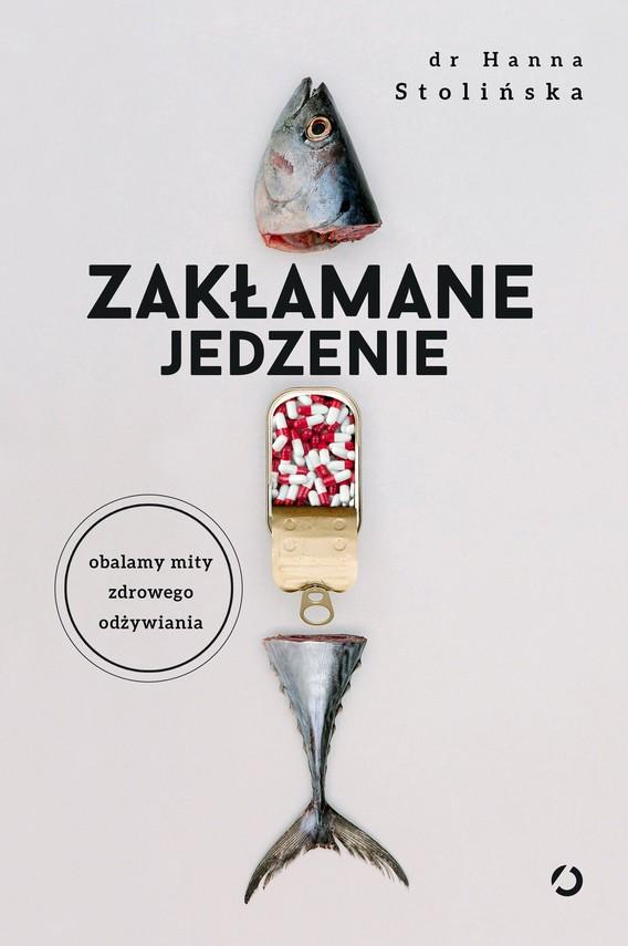 okładka Zakłamane jedzenieebook | epub, mobi | dr Hanna Stolińska
