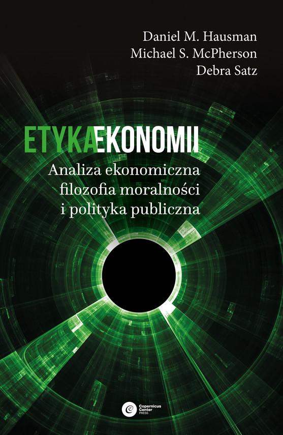 okładka Etyka ekonomii. Analiza ekonomiczna, filozofia moralności i polityka publiczna, Ebook | Daniel M. Hausman, Michael S. McPherson, Debra  Satz