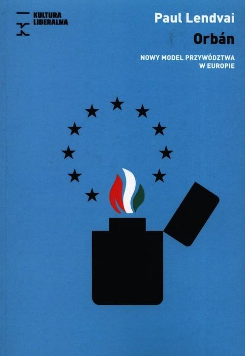 okładka Orban Nowy model przywództwa w Europie, Książka | Lendvai Paul