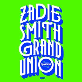 okładka Grand Unionaudiobook | MP3 | Zadie Smith