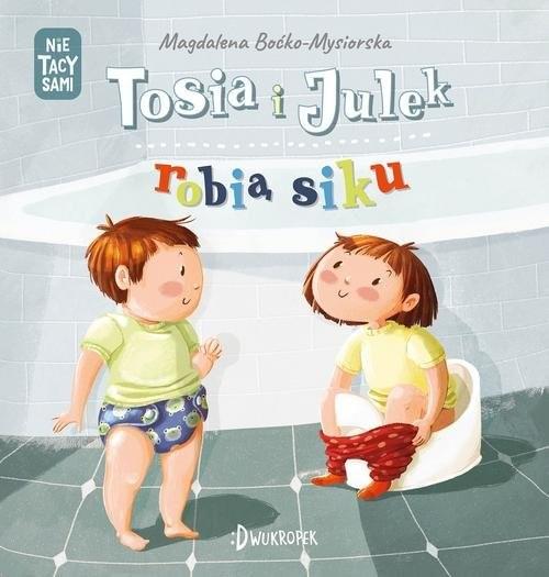 okładka Tosia i Julek robią siku, Książka | Boćko-Mysiorska Magdalena