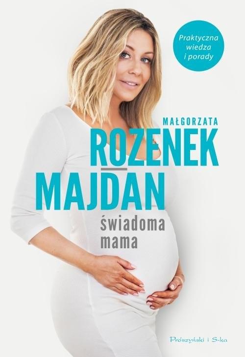 okładka Świadoma mama Praktyczna wiedza i porady, Książka | Rozenek-Majdan Małgorzata
