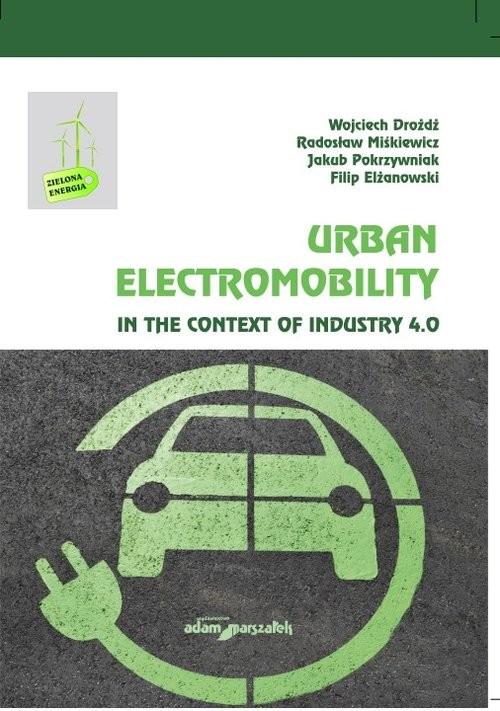okładka Urban Electromobility in the Context of Industry 4.0, Książka | Wojciech Drożdż, Radosław Miśkiewicz, Jakub Pokrzywniak, Filip Elżanowski