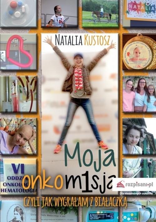 okładka Moja onkomisja czyli jak wygrałam z białaczką, Książka   Kustosz Natalia