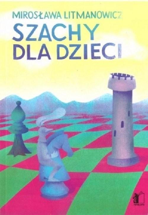 okładka Szachy dla dzieci Część 1 Podstawy gry, Książka | Litmanowicz Mirosława