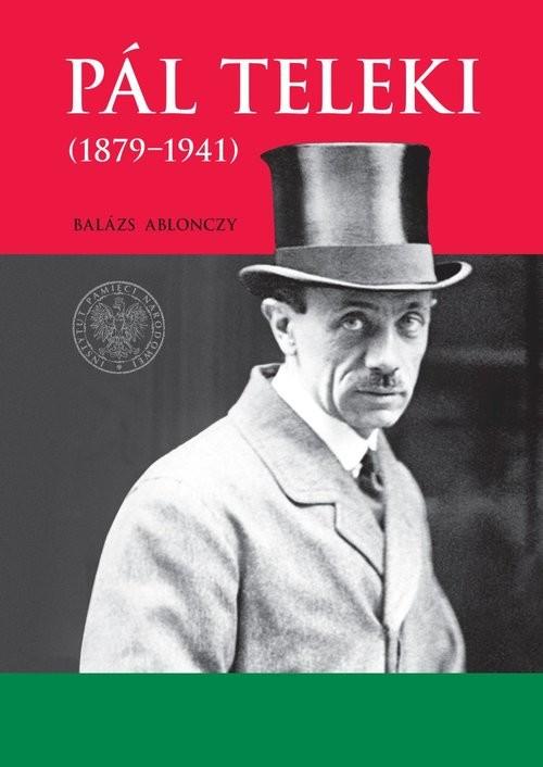 okładka Pal Teleki (1879-1941), Książka   Ablonczy Balázs