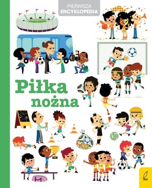 okładka Pierwsza encyklopedia Piłka nożna, Książka |