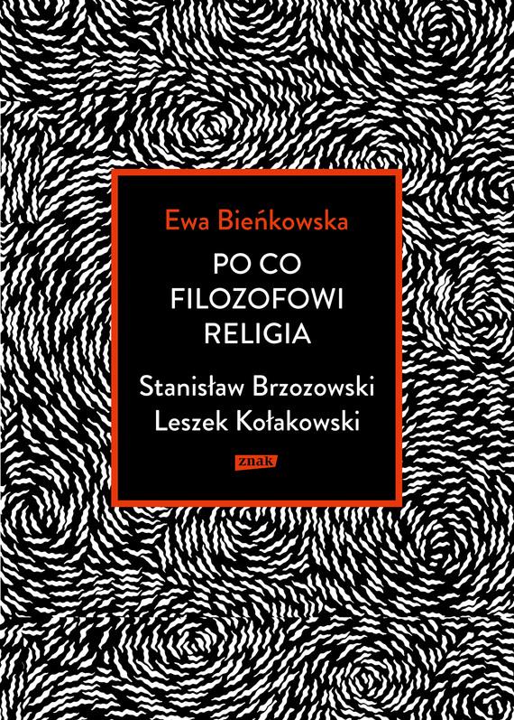 okładka Po co filozofowi religia. Stanisław Brzozowski, Leszek Kołakowski, Ebook | Ewa Bieńkowska