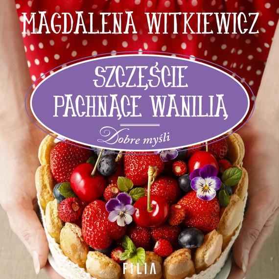okładka Szczęście pachnące wanilią, Audiobook   Magdalena Witkiewicz