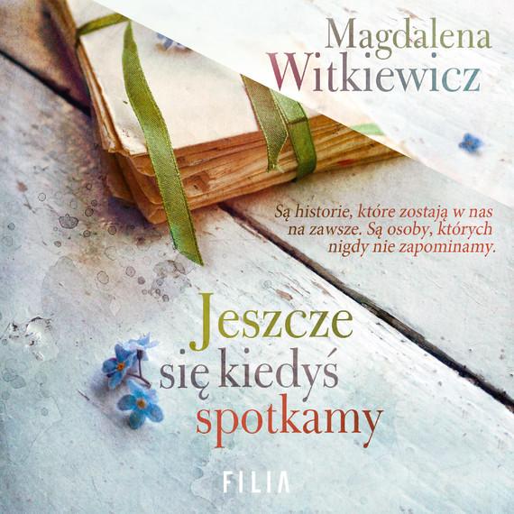 okładka Jeszcze się kiedyś spotkamyaudiobook | MP3 | Magdalena Witkiewicz