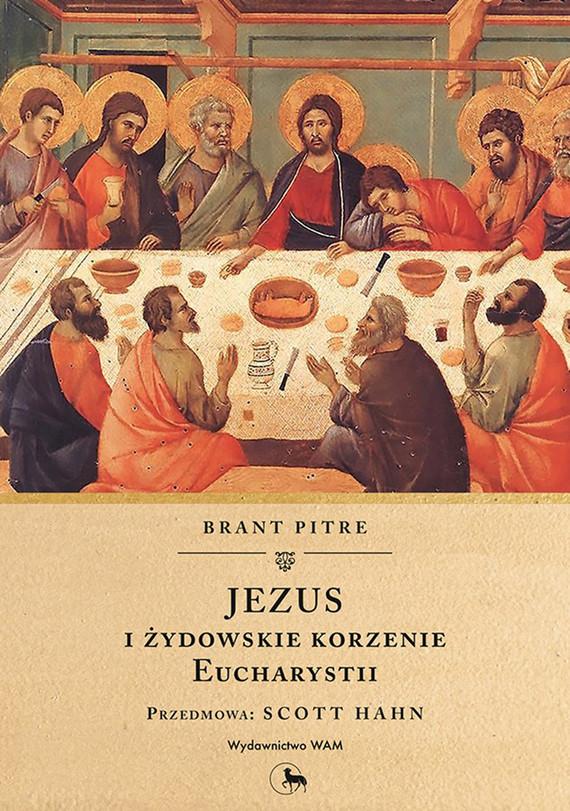 okładka Jezus i żydowskie korzenie Eucharystii, Ebook | Pitre Brant