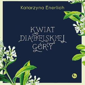 okładka Kwiat diabelskiej góry, Audiobook | Katarzyna Enerlich