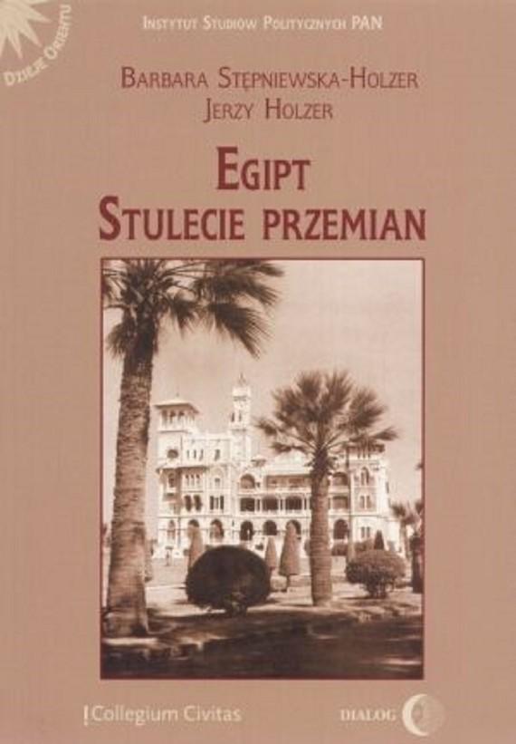 okładka Egipt. Stulecie przemianebook | epub, mobi | Barbara  Stępniewska-Holzer, Jerzy  Holzer