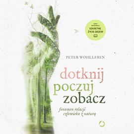 okładka Dotknij, poczuj, zobacz. Fenomen relacji człowieka z naturąaudiobook | MP3 | Peter Wohlleben
