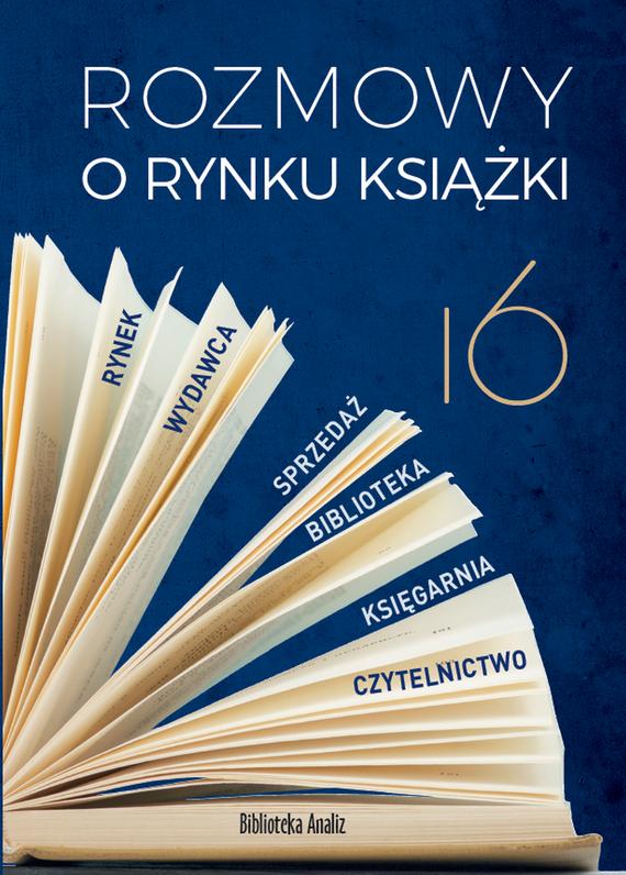 okładka Rozmowy o rynku książki 16, Ebook   Piotr Dobrołęcki, Ewa Tenderenda-Ożóg, Tomasz Gardziński, Lewandowski Tadeusz