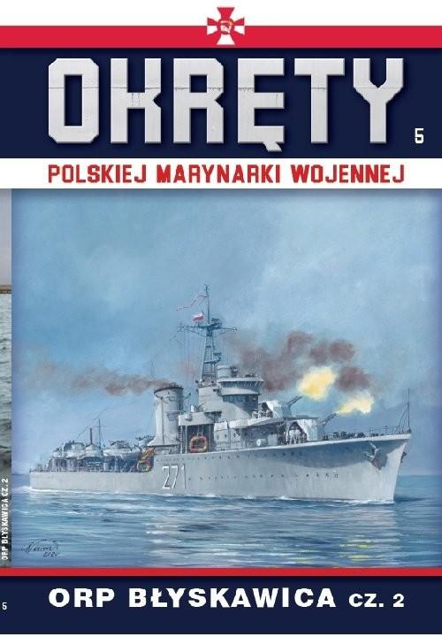 okładka Okręty Polskiej Marynarki Wojennej Tom 5 ORP Błyskawica cz. 2, Książka | Opracowanie zbiorowe