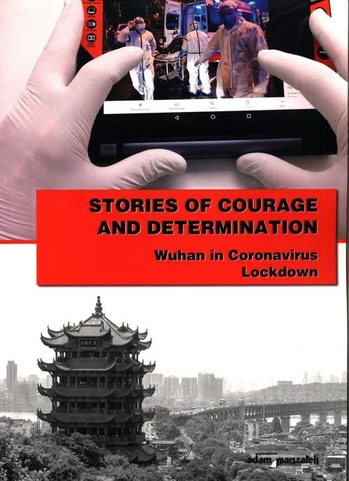 okładka Stories of courage and determination Wuhan in Coronavirus Lockdownksiążka     