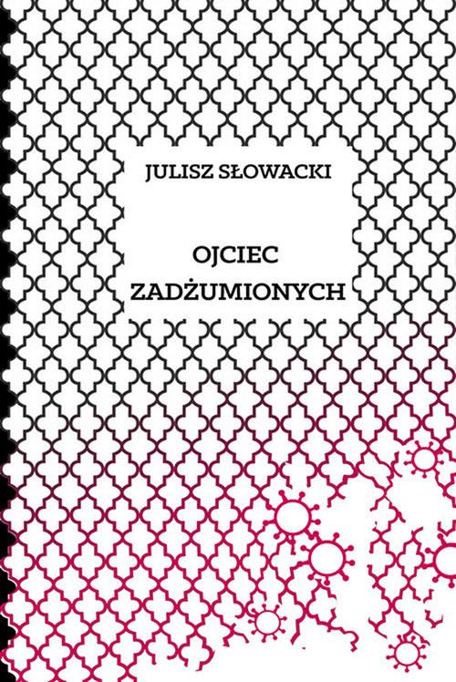okładka Ojciec zadżumionych, Książka | Juliusz Słowacki