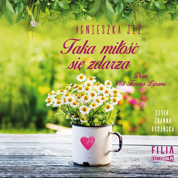 okładka Dom Pod Trzema Lipami. Tom 3. Taka miłość się zdarzaaudiobook | MP3 | Agnieszka Jeż