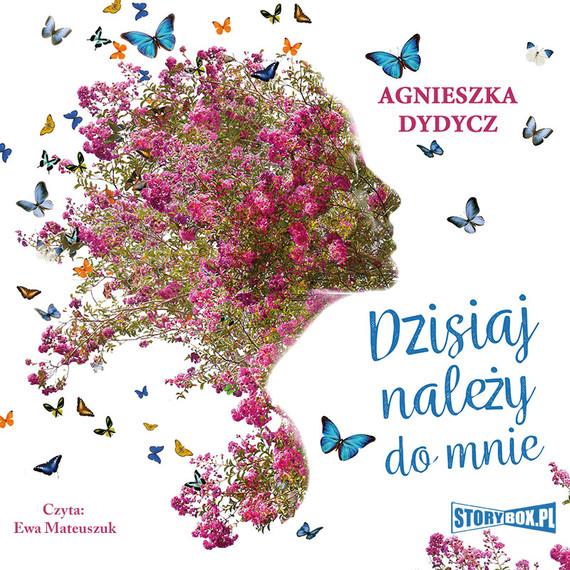 okładka Dzisiaj należy do mnie, Audiobook | Agnieszka Dydycz