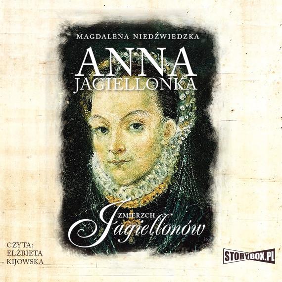 okładka Zmierzch Jagiellonów. Tom 3. Anna Jagiellonka, Audiobook | Magdalena Niedźwiedzka