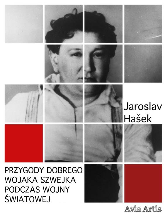 okładka Przygody dobrego wojaka Szwejka podczas wojny światowej, Ebook | Jaroslav  Hašek
