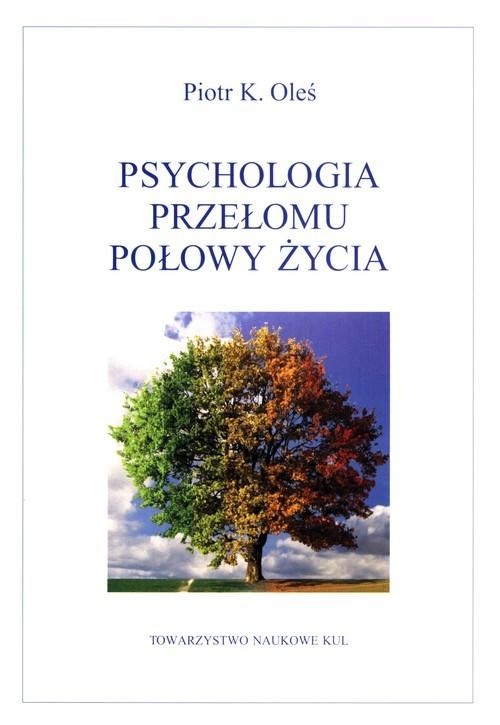 okładka Psychologia przełomu połowy życia, Książka   Piotr K. Oleś