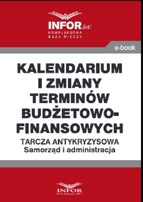 okładka Kalendarium i zmiany terminów budżetowo-finansowych .Tarcza antykryzysowa.Samorząd i administracja, Ebook | Praca Zbiorowa