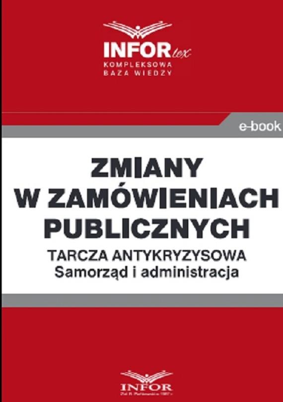 okładka Zmiany w zamówieniach publicznych ..Tarcza antykryzysowa.Samorząd i administracja, Ebook | Praca Zbiorowa